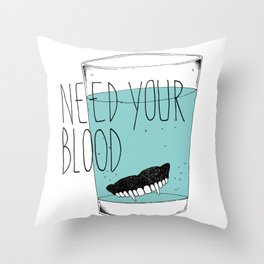 need your blood Throw Pillow
