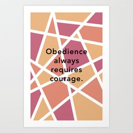 Obedience Always Requires Courage Art Print