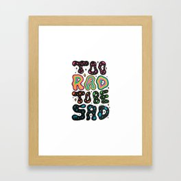 Too Rad To Be Sad Framed Art Print