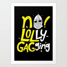 No Lollygagging Art Print