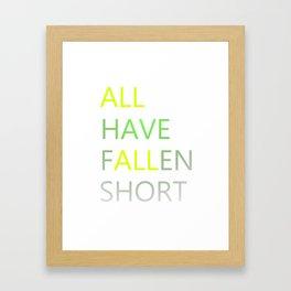 All Have Fallen Short T-shirt Inspirational tee Framed Art Print