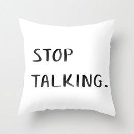 Stop Talking Throw Pillow