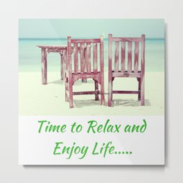 Time to Relax and Enjoy Life Metal Print