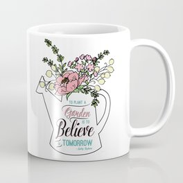 To Plant a Garden is to Believe in Tomorrow Quote Coffee Mug