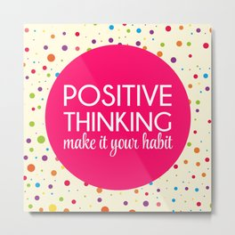 Positive Thinking Quote Metal Print