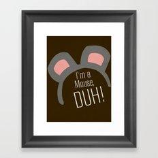 I'm a Mouse... DUH Framed Art Print