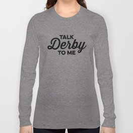 Talk Derby to Me Long Sleeve T-shirt