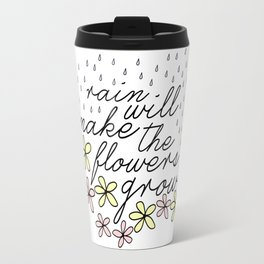 Rain Will Make The Flowers Grow #2 Travel Mug