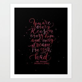 You Are Every Reason Art Print