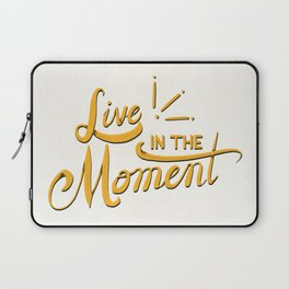 Live In The Moment Laptop Sleeve