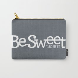 Be Sweet ya big numpty Carry-All Pouch