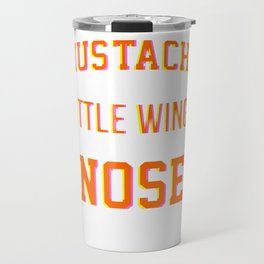 Mustaches are little wings for your nose Colorful Travel Mug
