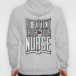 Be Patient Trust Your Nurse Hoody