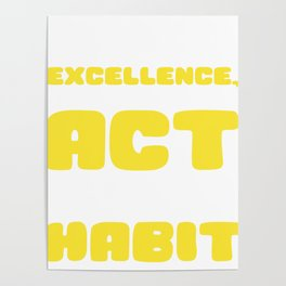 Empowerment Excellence Tshirt Design Excellence is a habit Poster