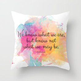We know what we are, but know not what we may be.' Shakespeare quote Throw Pillow