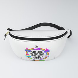We Are All The Same Cute Little Shits Fanny Pack