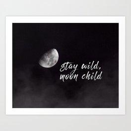 Stay Wild, Moon Child Art Print