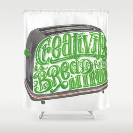 Creativity is bread for your mind Shower Curtain