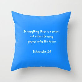 To everything there is a season, and a time to every purpose under the heaven Throw Pillow