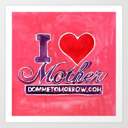 I LOVE MOTHER Art Print