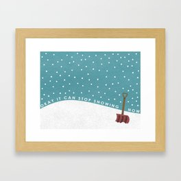 Okay It Can Stop Snowing Now Framed Art Print