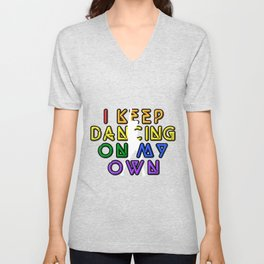 I Keep Dancing On My Own Unisex V-Neck