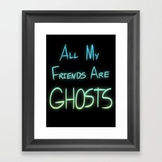 All My Friends are Ghosts Framed Art Print