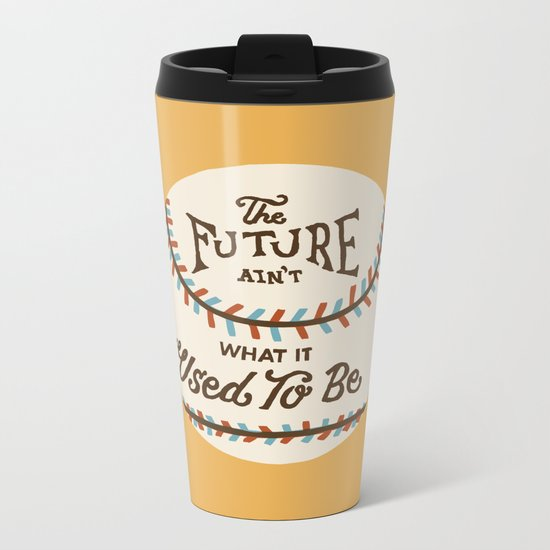 The Future Ain't What It Used To Be Metal Travel Mug