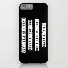 Don't tell me I can't, cause I can and don't tell me don't cause I will (on Black) iPhone 6s Slim Case