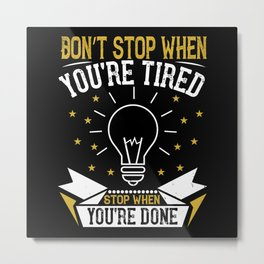 Don't stop when you're tired. Stop when you're Metal Print