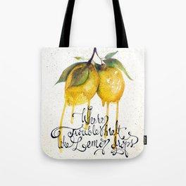 Where Troubles Melt Like Lemon Drops Tote Bag