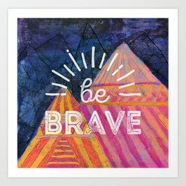 Be Brave on the Shadow Mountains Art Print