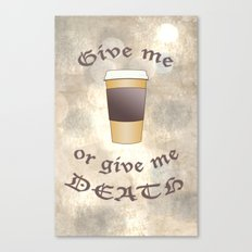 Give Me Coffee or Give Me Death Canvas Print