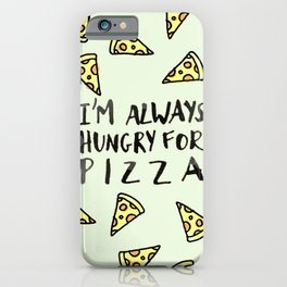 Always hungry for pizza iPhone Case