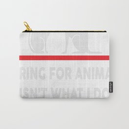 Caring for animals isnt what i do Its who i am Carry-All Pouch