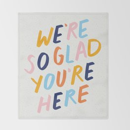 We're So Glad You're Here Throw Blanket