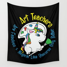 Art Teachers Are Fabulous & Magical Like Unicorns Only Better Wall Tapestry