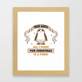 All I Want for Christmas...Is A Porg! Framed Art Print