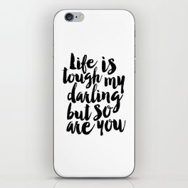 PRINTABLE Art,Life IS Tough My Darling But So Are You,Gift for Her,Funny Print,Women Gifts,Typograph iPhone Skin