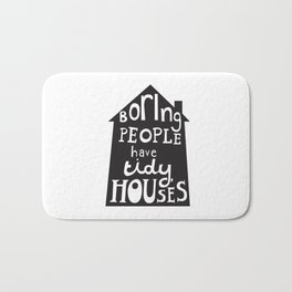 Boring People Have Tidy Houses Bath Mat