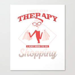 Shopaholic Shop Buying Black Friday I Don't Need Therapy I Just Need To Go Shopping Gift Canvas Print