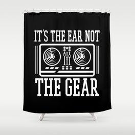 Audio Recording Engineer It's The Ear Not The Gear Shower Curtain