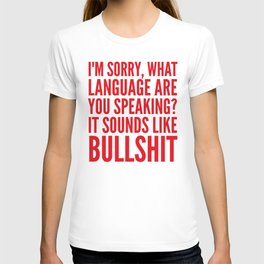 I'm Sorry, What Language Are You Speaking? It Sounds Like Bullshit (Red) T-shirt