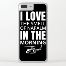 I love the smell of Napalm in the morning Clear iPhone Case