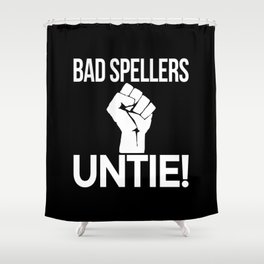 BAD SPELLERS UNTIE! (Black & White) Shower Curtain