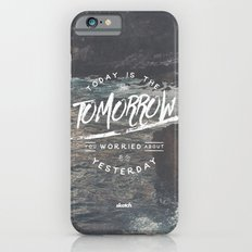 Today is The Tomorrow You Worried About Yesterday iPhone 6 Slim Case