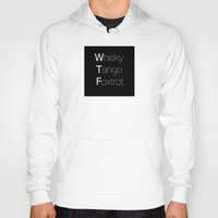 whisky Hoodies featuring Whisky Tango Foxtrot (t- Shirt - white letters) by Anderssen Creative Imaging