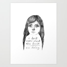 I Don't Know What The Fuck I'm Doing Art Print