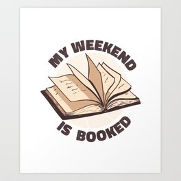 My Weekend is Booked Art Print