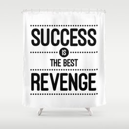 Success Is The Best Revenge (White) Quote Shower Curtain